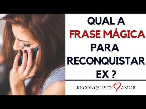 Qual a FRASE MÁGICA para RECONQUISTAR EX